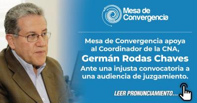 Mesa de Convergencia apoya al Coordinador de la CNA, Germán Rodas Chaves