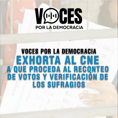 VOCES POR LA DEMOCRACIA EXHORTA AL CNE A QUE PROCEDA AL RECONTEO DE VOTOS Y VERIFICACIÓN DE LOS SUFRAGIOS