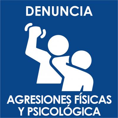DENUNCIA: Agresiones físicas, verbales y/o psicológicas