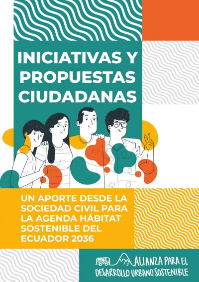 INICIATIVAS Y PROPUESTAS CIUDADANAS: Un aporte desde la sociedad civil para la Agenda Hábitat Sostenible del Ecuador 2036